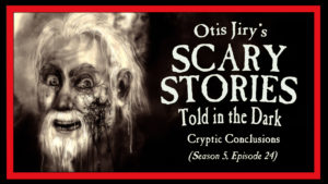 Cryptic Conclusions – Scary Stories Told in the Dark
