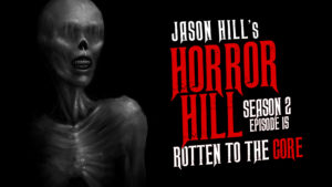 Rotten to the Core – Horror Hill
