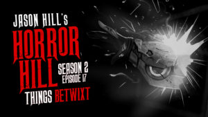 Things Betwixt – Horror Hill