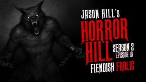 Fiendish Frolic – Horror Hill
