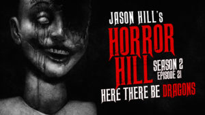 Here There be Dragons – Horror Hill