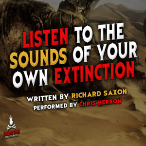 """""""Listen to the Sounds of Your Own Extinction"""" by Richard Saxon (feat. Chris Herron)"""