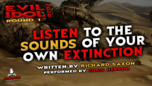 """""""Listen to the Sounds of Your Own Extinction"""" by Richard Saxon - Performed by Chris Herron (Evil Idol 2020 Contestant #4)"""