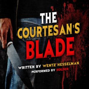 """""""The Cortesan's Blade"""" by Wentz Hesselman (feat. Holden)"""