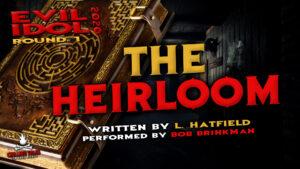 """The Heirloom"" by L. Hatfield - Performed by Bob Brinkman (Evil Idol 2020 Contestant #17)"