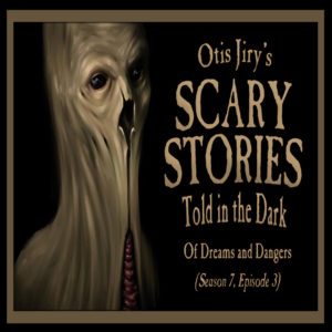 "Scary Stories Told in the Dark – Season 7, Episode 3 - ""Of Dreams and Dangers"" (Extended Edition)"