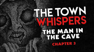 """Chapter 3 – """"The Man in the Cave"""" – The Town Whispers"""