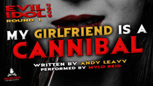 """""""My Girlfriend is a Cannibal"""" by Andy Leavy - Performed by Mylo Reid (Evil Idol 2020 Contestant #32)"""