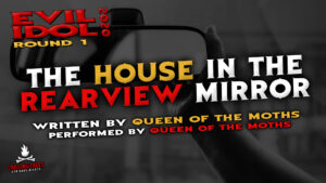 """""""The House in the Rearview Mirror"""" by Queen of the Moths - Performed by Queen of the Moths (Evil Idol 2020 Contestant #35)"""