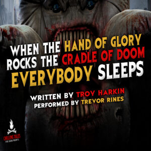 """When the Hand of Glory Rocks the Cradle of Doom, Everybody Sleeps"" by Troy Harkin (feat. Trevor Rines)"