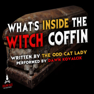 """What's Inside the Witch Coffin"" by Kitty ""The Odd Cat Lady"" Olsen (feat. Dawn Kovalcik)"
