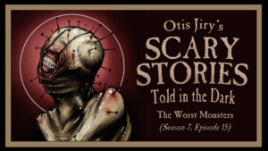 The Worst Monsters – Scary Stories Told in the Dark
