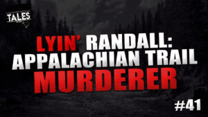 "Tales by Cole – Episode 41 – ""Lying Randall: Appalachian Trail Murderer"""