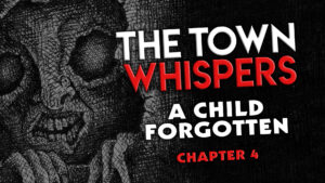 """Chapter 4 – """"A Child Forgotten"""" – The Town Whispers"""