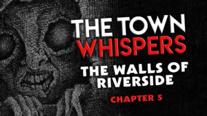 """Chapter 5 – """"The Walls of Riverside"""" – The Town Whispers"""