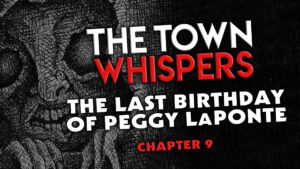 """Chapter 9 – """"The Last Birthday of Peggy LaPonte"""" – The Town Whispers"""
