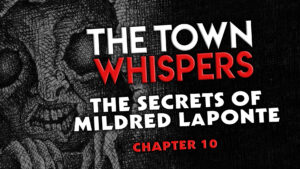 """Chapter 10 – """"The Secrets of Mildred LaPonte"""" – The Town Whispers"""