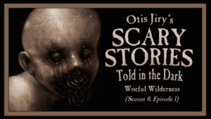 Woeful Wilderness – Scary Stories Told in the Dark