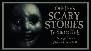 Strange Tastes – Scary Stories Told in the Dark