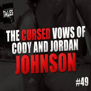 "Tales by Cole – Episode 49 – ""The Cursed Vows of Cody and Jordan Johnson"""