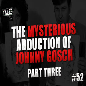 "Tales by Cole – Episode 52 – ""The Mysterious Abduction of Johnny Gosch (Part 3)"""