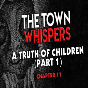 """The Town Whispers – Chapter 11 – """"A Truth of Children (Part 1)"""""""