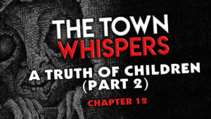"""Chapter 12 – """"A Truth of Children (Part 2)"""" – The Town Whispers"""