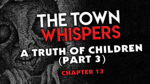 """Chapter 13 – """"A Truth of Children (Part 3)"""" – The Town Whispers"""