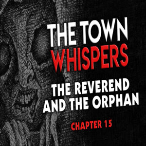 "The Town Whispers – Chapter 15 – ""The Reverend and The Orphan"""