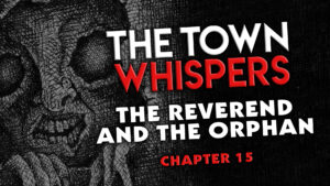 """Chapter 15 – """"The Reverend and The Orphan"""" – The Town Whispers"""