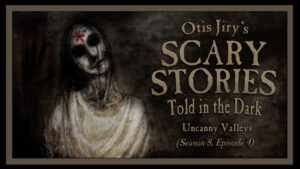 Uncanny Valleys – Scary Stories Told in the Dark