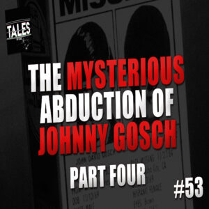 "Tales by Cole – Episode 53 – ""The Mysterious Abduction of Johnny Gosch (Part 4)"""