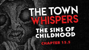 """Chapter 15.5 – """"The Sins of Childhood"""" – The Town Whispers"""