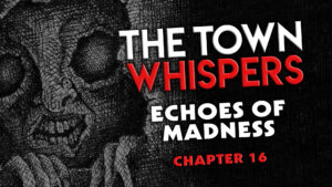 "Chapter 16 – ""Echoes of Madness"" – The Town Whispers"