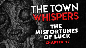 "Chapter 17 – ""The Misfortunes of Luck"" – The Town Whispers"