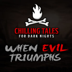 "Chilling Tales for Dark Nights: The Podcast – Season 1, Episode 74 - ""When Evil Triumphs"""