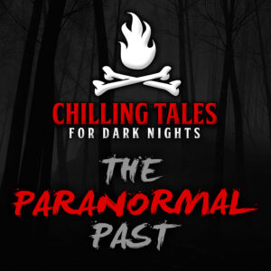"Chilling Tales for Dark Nights: The Podcast – Season 1, Episode 76 - ""The Paranormal Past"""