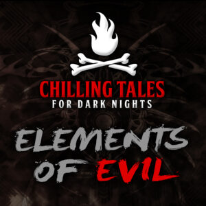 """Chilling Tales for Dark Nights: The Podcast – Season 1, Episode 79 - """"Elements of Evil"""""""