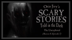 The Unexplored – Scary Stories Told in the Dark