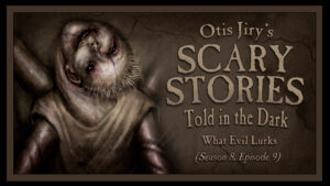 What Evil Lurks – Scary Stories Told in the Dark