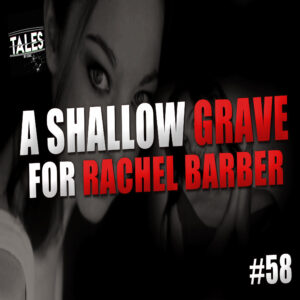 """Tales by Cole – Episode 58 – """"A Shallow Grave for Rachel Barber"""""""