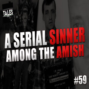 """Tales by Cole – Episode 59 – """"A Serial Sinner Among the Amish"""""""