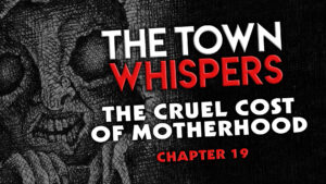 """Chapter 19 – """"The Cruel Cost of Motherhood"""" – The Town Whispers"""