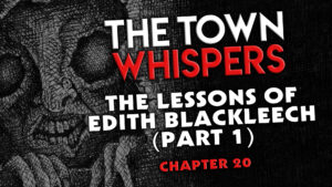 """Chapter 20 – """"The Lessons of Edith Blackleech (Part 1)"""" – The Town Whispers"""