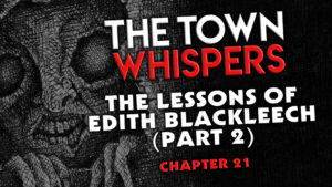 """Chapter 21 – """"The Lessons of Edith Blackleech (Part 2)"""" – The Town Whispers"""