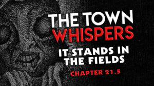 """Chapter 21.5 – """"It Stands in the Fields"""" – The Town Whispers"""