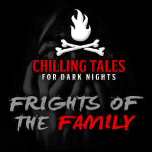 """Chilling Tales for Dark Nights: The Podcast – Season 1, Episode 80 - """"Frights of the Family"""""""