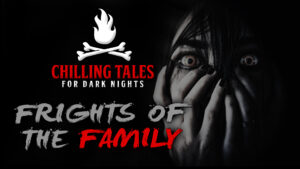 Frights of the Family – The Chilling Tales for Dark Nights Podcast