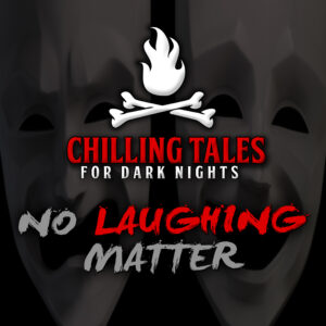 """Chilling Tales for Dark Nights: The Podcast – Season 1, Episode 81 - """"No Laughing Matter"""""""