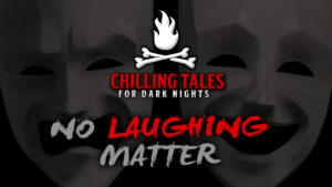 No Laughing Matter – The Chilling Tales for Dark Nights Podcast